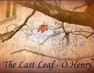 The Last Leaf by O. Henry a great short story to improve your English with flashcards and podcast at LELB Society