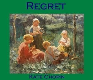 Regret by Kate Chopin at LELB Society to improve your English with a short story with full text and podcast and flashcards